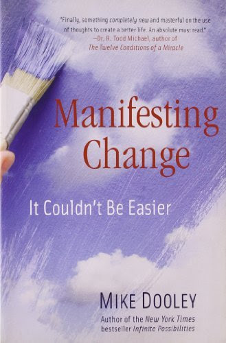 , by Mike Dooley:Manifesting Change: It Couldn't Be Easier [Paperback], by Mike Dooley