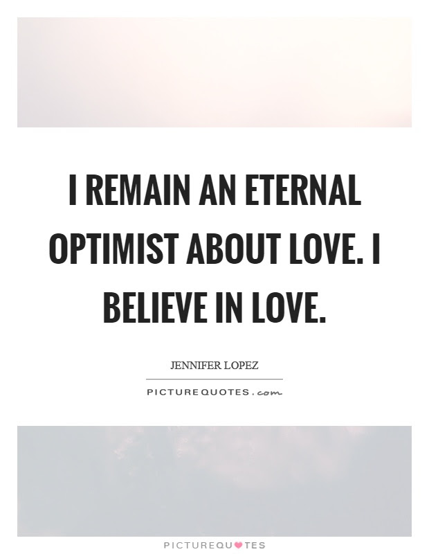 I Remain An Eternal Optimist About Love I Believe In Love Picture