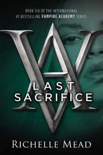 Last Sacrifice: A Vampire Academy Novel by Richelle Mead