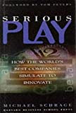 Serious Play: How the World's Best Companies Simulate to Innovate, by Michael Schrage