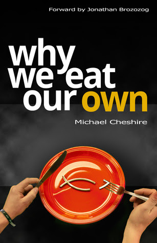 Why We Eat Our Own by Michael Cheshire