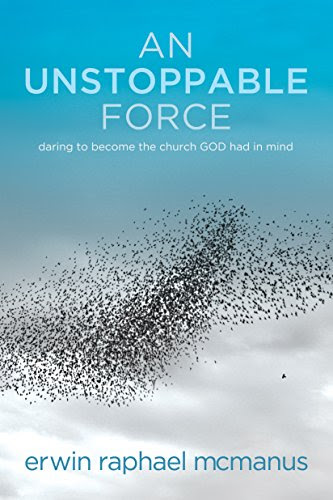 An Unstoppable Force: Daring to Become the Church God Had in Mind