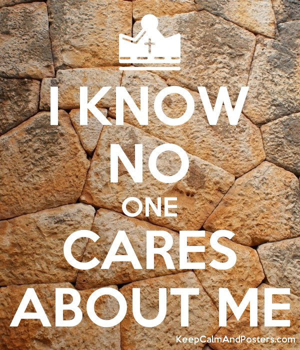 I Know No One Cares About Me Keep Calm And Posters Generator