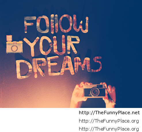 Follow Your Dreams Wallpaper Thefunnyplace