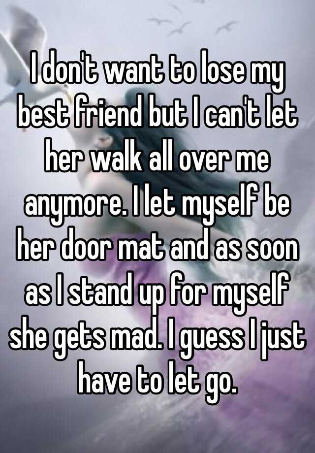 I Dont Want To Lose My Best Friend But I Cant Let Her Walk All