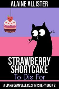 Strawberry Shortcake To Die For by Alaine Allister