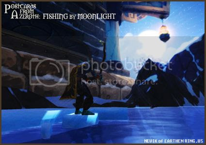 Rioriel and Nevik's daily World of Warcraft screenshot presentation of significant locations, players, memorable characters and events, assembled in the style of a series of collectible postcards. -- Postcards of Azeroth: Fishing by Moonlight