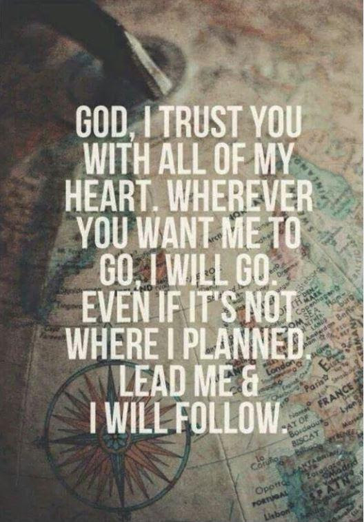 God I Trust You With All Of My Heart Wherever You Want Me To