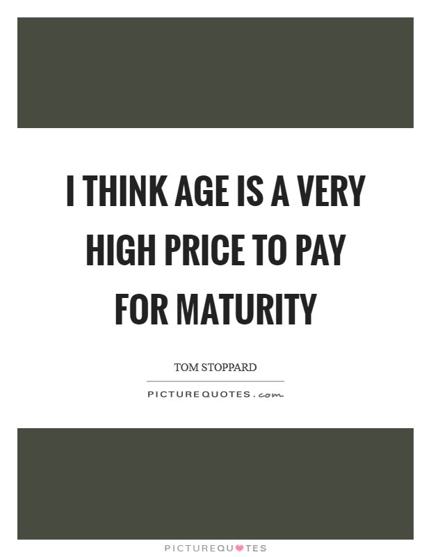 I Think Age Is A Very High Price To Pay For Maturity Picture Quotes
