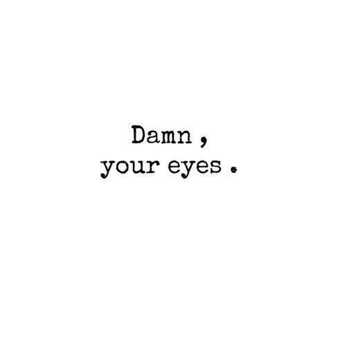 Love Eyes Quotes You Blue Eyes Damn Brown Eyes Green Eyes