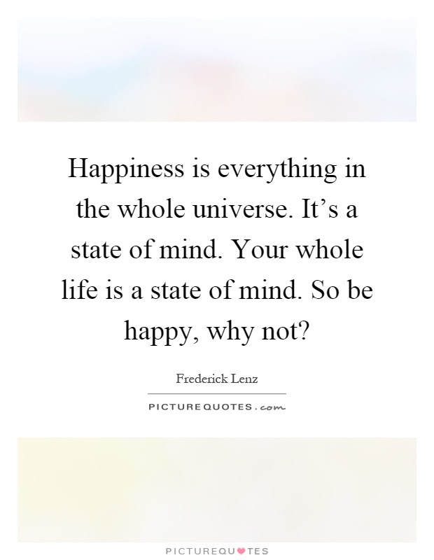 Happiness Is Everything In The Whole Universe Its A State Of