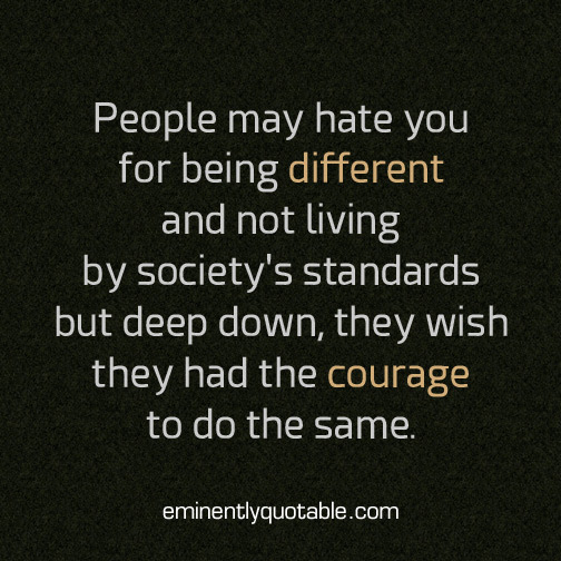 People May Hate You For Being Different ø Eminently Quotable