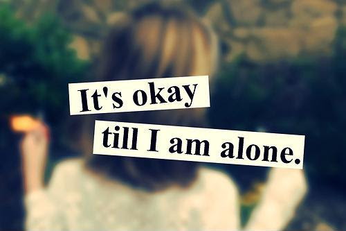 Its Okay Till Im Alone Picture Quotes