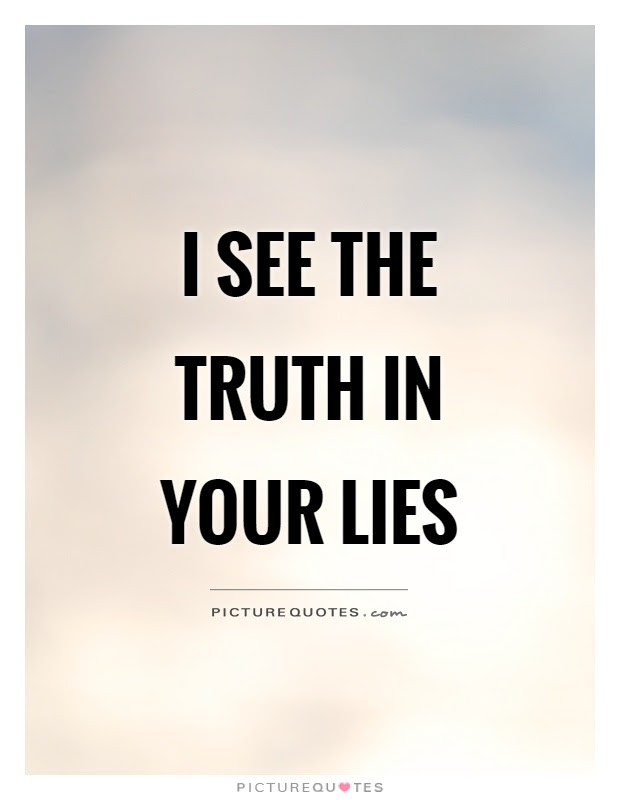 I See The Truth In Your Lies Picture Quotes