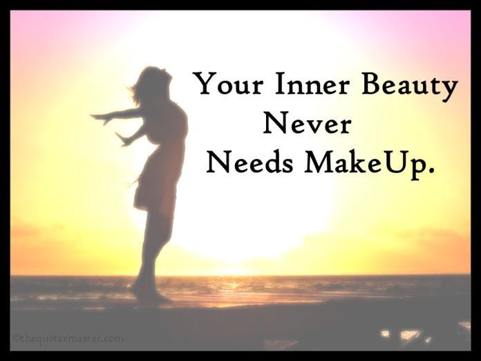 Your Inner Beauty Never Needs Make Up