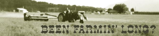Been Farmin' Long?