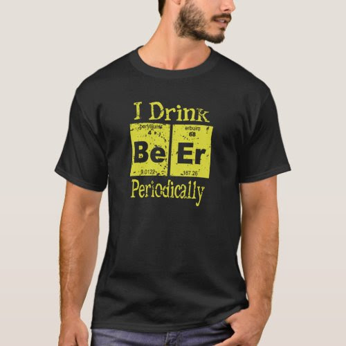 Funny T-Shirt: I Drink Beer Periodically T-Shirt