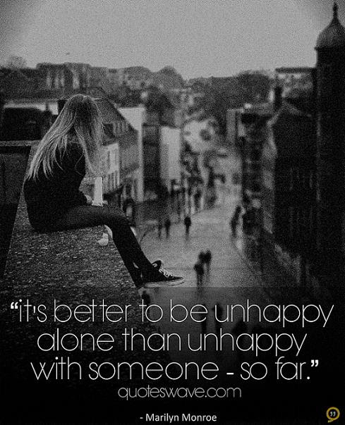 Its Better To Be Unhappy Alone Than Unhappy With Someone So Far