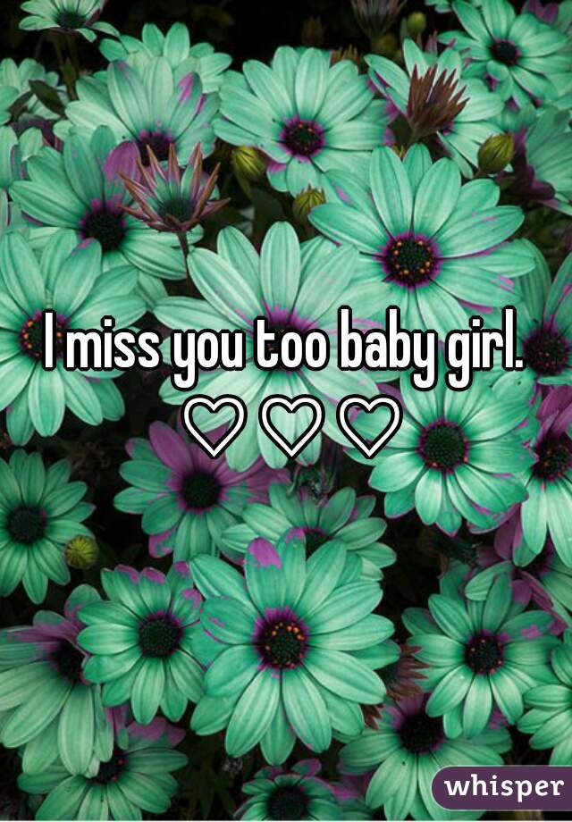I Miss You Too Baby Girl