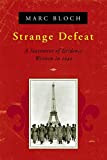 Strange Defeat: A Statement of Evidence Written in 1940, by Marc Bloch