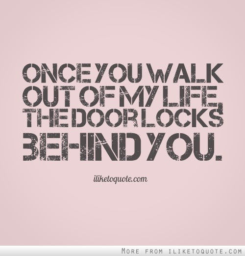 Once You Walk Out Of My Life The Door Locks Behind You