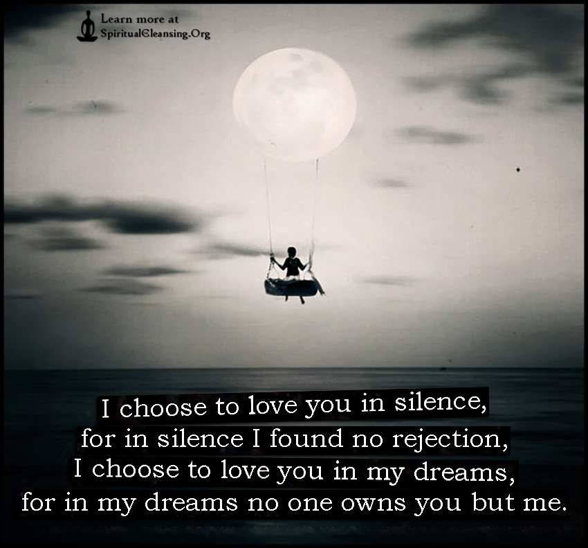 I Choose To Love You In Silence For In Silence I Found No Rejection