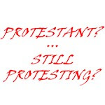 Protestant? Still Protesting?