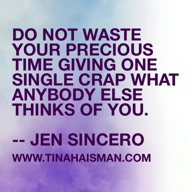 Dont Wast Precious Time Caring What Others Think Of You Results
