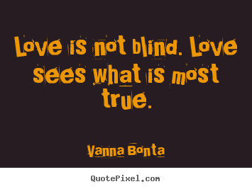 Customize Photo Quotes About Love Love Is Not Blind Love Sees