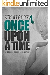 Once upon a time ( A Broken Fairy Tale #1) by S.K. Hartley