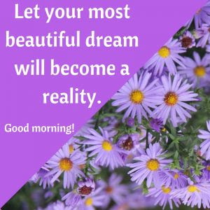 Good Morning Quotes Inspirational Wishes For Good Day Good Morning