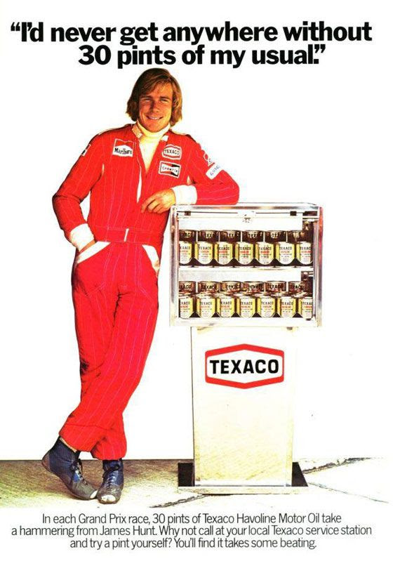 'I'd never get anywhere without 30 pints of my usual.' In each Grand Prix race, 30 pints of Texaco Havoline Motor Oil take a hammering from James Hunt. Why not call at your local Texaco service station and try a pint yourself? You'll find it takes some beating.