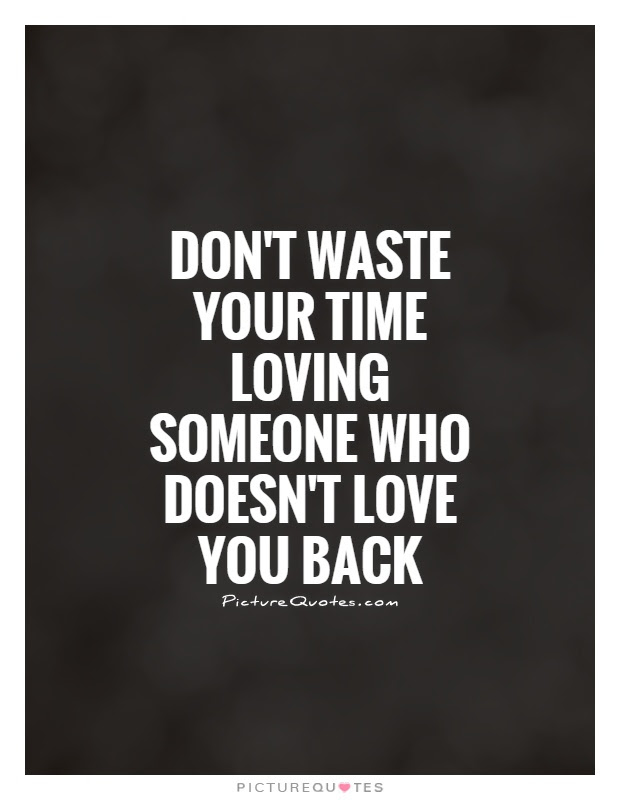 Dont Waste Your Time Loving Someone Who Doesnt Love You Back