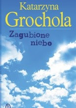 Zagubione niebo - Katarzyna Grochola