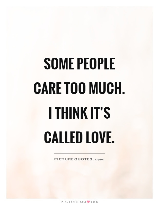 Some People Care Too Much I Think Its Called Love Picture Quotes