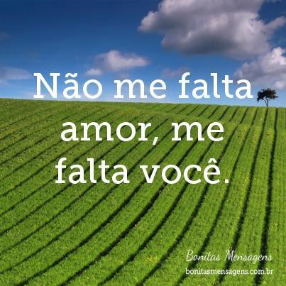 Não Me Falta Amor Me Falta Você Frases De Amor Bonitas Mensagens