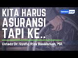 ASURANSI MENURUT USTADZ DR. SYAFIQ RIZA BASALAMAH, MA