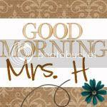 Good Morning Mrs. H