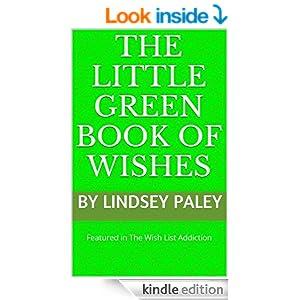 http://www.amazon.com/Little-Green-Book-Wishes-Companion-ebook/dp/B00CP6V35S/ref=sr_1_3?ie=UTF8&qid=1412265059&sr=8-3&keywords=the+wish+list+addiction
