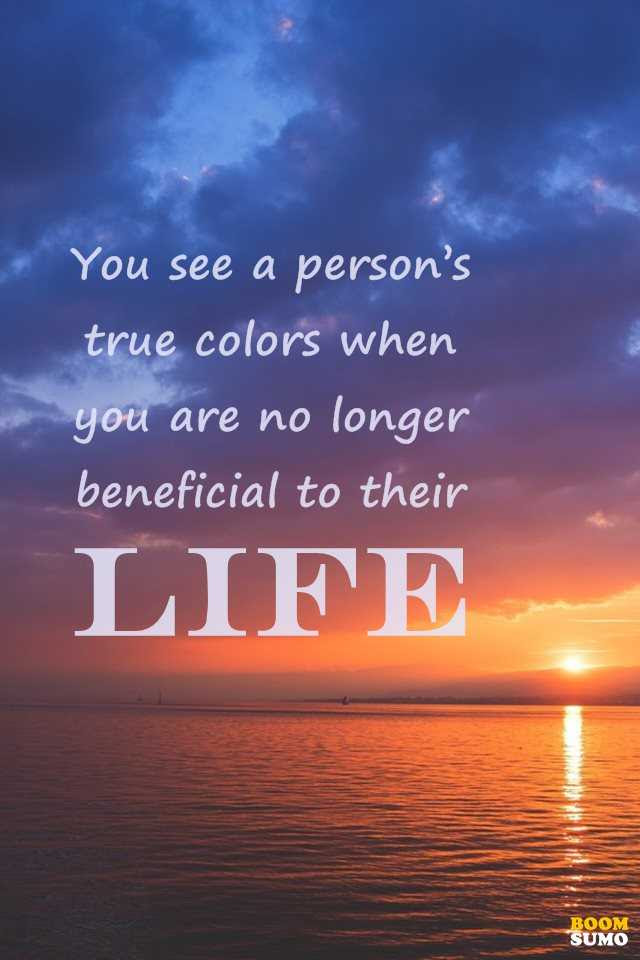 Sad Life Quotes About Life Lessons You See A Person S True Colors Boom Sumo