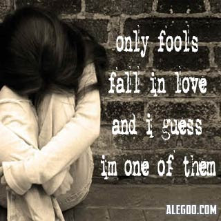 Only Fools Fall In Love And I Guess Im One Of Them Sad Quote