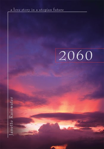 2060: a love story in a utopian future by Janette Rainwater