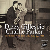 Dizzy Gillespie & Charlie Parker - 'Town Hall, New York City, June 22, 1945'