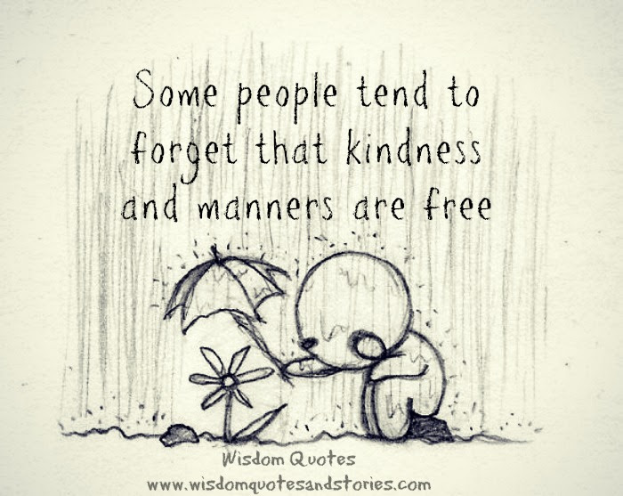 Kindness And Manners Are Free Wisdom Quotes Stories