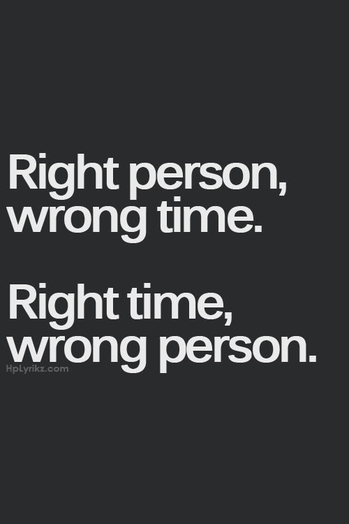 Quotes About Right Person Wrong Time 15 Quotes