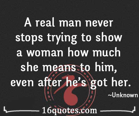 A Real Man Never Stops Showing How Much He Loves A Woman