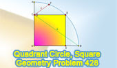 Problem 428: Quadrant of a circle, Square, Angle bisector, Measurement.