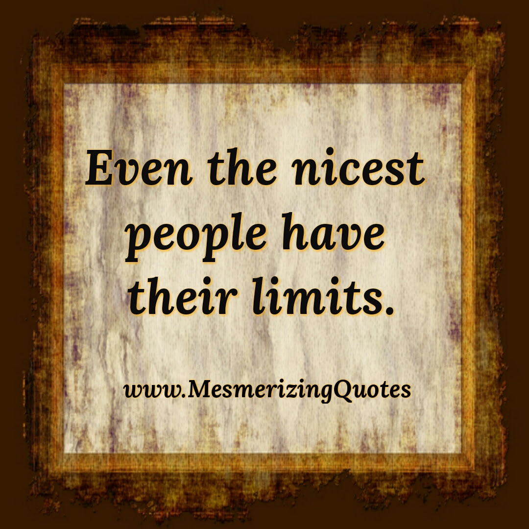 Even The Nicest People Have Their Limits Mesmerizing Quotes