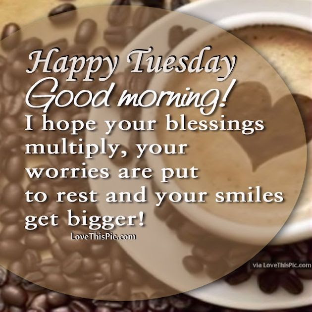 Happy Tuesday Good Morning I Hope Your Blessings Multiply ...