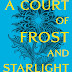 RESEÑA 53 🌹 | A COURT OF FROST AND STARLIGHT de Sarah. J. Maas 🌠